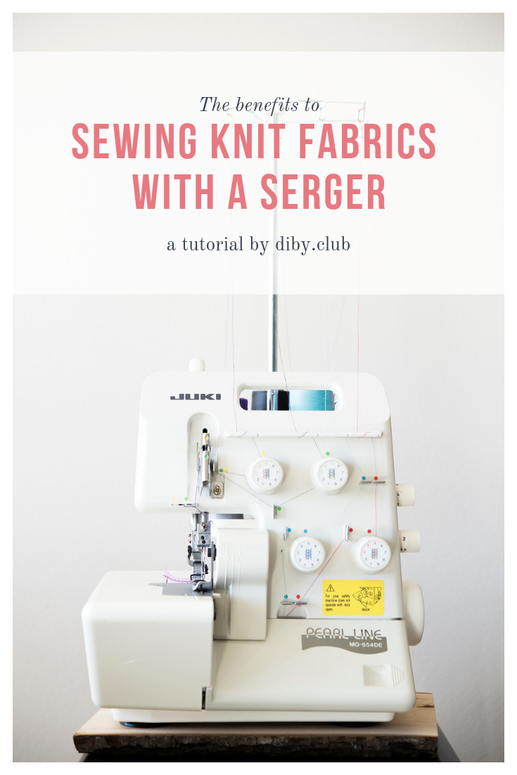 Why a Serger Make Sewing Knits a Breeze - The DIBY Club