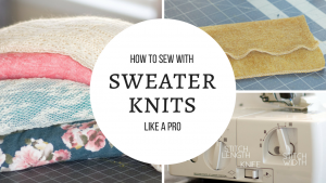 Sewing with Sweater Knits :: Useful Tips That Will Make You Fearless
