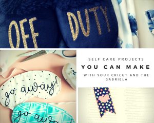 Self Care with the Gabriela and Cricut Crafting!